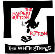 Hardest Button to Button /  St. Ides of March , The White Stripes