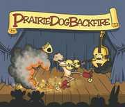 Prairie Dog Backfire