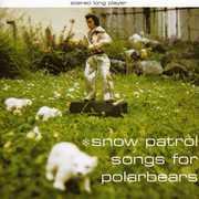 Songs for Polarbears , Snow Patrol
