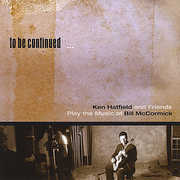 To Be Continued-Ken Hatfield & Friends Play the Mu
