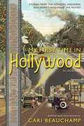 My First Time In Hollywood: Stories from the Pioneers, Dreamers and Misfits Who Made the Movies