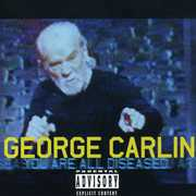 You Are All Diseased [Explicit Content] , George Carlin