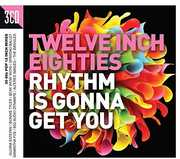 Twelve Inch 80s: Rhythm Is Gonna Get You /  Various [Import]
