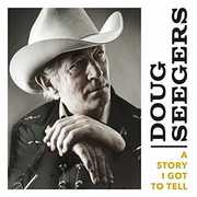 Story I Got To Tell , Doug Seegers