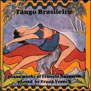 Tango Brasileiro - Piano Works of Ernesto Nazareth
