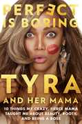 Perfect Is Boring: 10 Things My Crazy, Fierce Mama Taught Me AboutBeauty, Booty, and Being a Boss