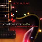 Christmas Jazz Guitar , Jack Jezzro