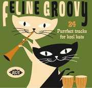 Feline Groovy: 24 Purrfect Tracks for Kool Kats [Import]
