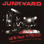 Shut Up - We'Re Tryin' To Practice , Junkyard