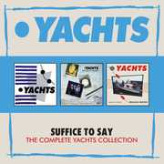 Suffice To Say: Complete Yachts Collection [Import] , Yachts