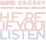 Here If You Listen , David Crosby