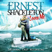 Ernest Shackleton Loves Me (Original Cast Recording)