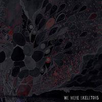 We Were Skeletons - We Were Skeletons