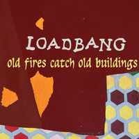 Loadbang - Old Fires Catch Old Buildings