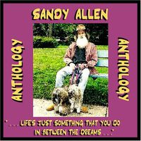 "Sandy Allen - Anthology: ""Life's Just Something That You Do In Between The Dreams"""