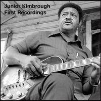 Junior Kimbrough - First Recordings