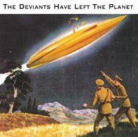 Deviants - Deviants Have Left the Planet