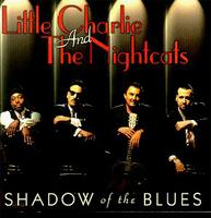Little Charlie & The Nightcats - Shadow of the Blues