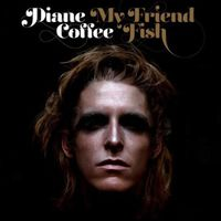 Diane Coffee - My Friend Fish