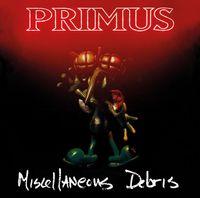 Primus - Miscallaneous Debris (Hol)