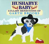 Hushabye Baby! - Lullaby Renditions Of Garth Brooks