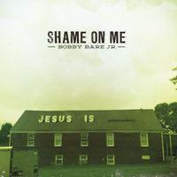 Bobby Bare Jr. - Shame On Me [Vinyl Single]