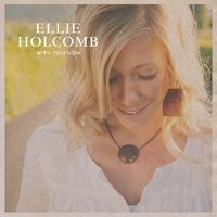 Ellie Holcomb - With You Now