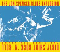 The Jon Spencer Blues Explosion - Dirty Shirt Rock N Roll: The First Ten Years