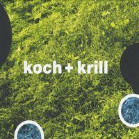 Koch - Koch + Krill