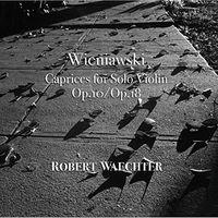 Robert Waechter - Henryk Wieniawski: Caprices For Solo Violin Op. 10 / Op. 18