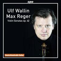Ulf Wallin - Reger: Sonatas For Violin Solo Op. 42