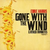 Eddie Harris - Gone with the Wind & Other Favorites