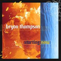 Bryon Thompson - Starting Now