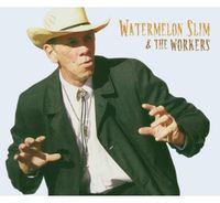 Watermelon Slim - Watermelon Slim and The Workers