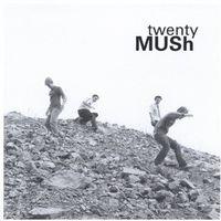 Mush - Twenty