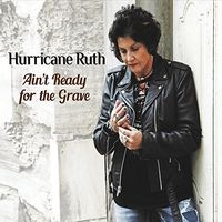 Hurricane Ruth - AIN'T READY FOR THE GRAVE