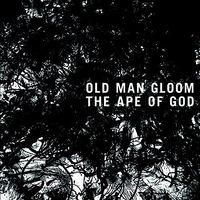 Old Man Gloom - Ape Of God Ii