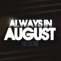 Always In August - Only In Time