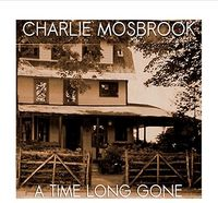 Charlie Mosbrook - Time Long Gone