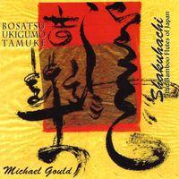 Michael Chikuzen Gould - Shakuhachi: Floating Clouds