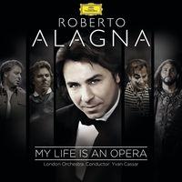 ROBERTO ALAGNA - My Life Is An Opera