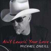 Michael O'Neill - Ain't Leavin Your Love