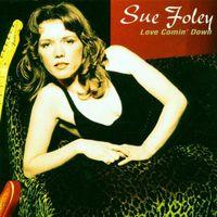 Sue Foley - Love Comin' Down