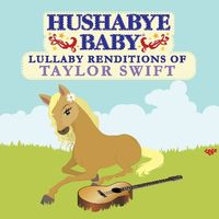 Hushabye Baby! - Lullaby Renditions Of Taylor Swift