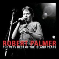 Robert Palmer - Very Best of the Island Years