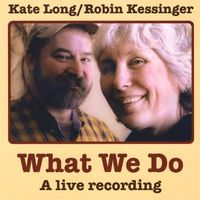 Kate Long & Robin Kessinger - What We Do