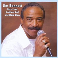 Jim Bennett - More Love: Southern Soul and More Blues