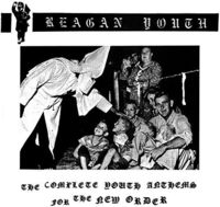 Reagan Youth - Complete Youth Anthems for the New Order