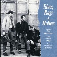 Koerner/Ray/Glover - Blues Rags & Hollers