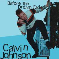 Calvin Johnson - Before The Dream Faded